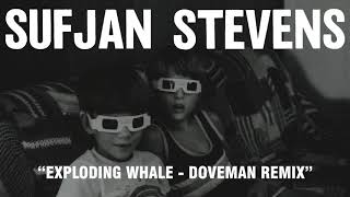 failzoom.com - Sufjan Stevens - Exploding Whale - Doveman Remix (Official Audio)