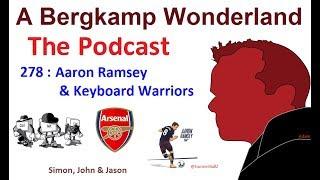 A Bergkamp Wonderland : 278 - Aaron Ramsey & Keyboard Warriors