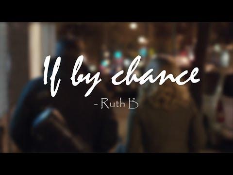 Ruth B - If by chance | Lyrics |