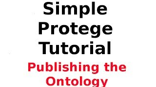 Simple Protege Tutorial 6: Publishing the Ontology (make it available online)