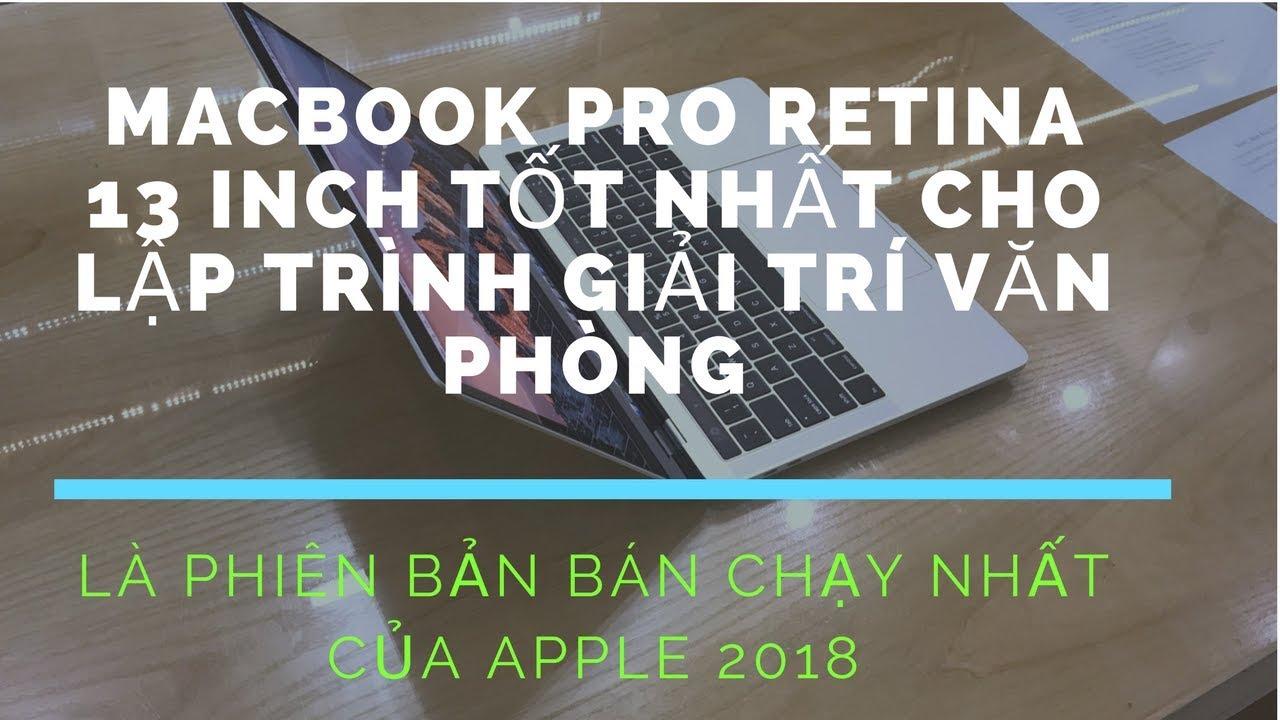 Macbook Pro Retina 13,3 inch Rẻ Nhất Bán Chạy Nhất Của Apple 2018