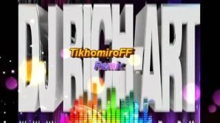 DJ Rich Art -You Got Me Rocking (TikhomiroFF Remix)