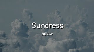 Download bülow - Sundress (lyrics) Mp3 and Videos