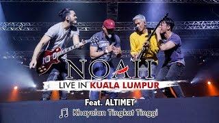 NOAH Live In Kuala Lumpur Malaysia Feat. ALTIMET - Khayalan Tingkat Tinggi 25 November 2017