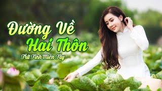Đường Về Hai Thôn, Hương Tóc Mạ Non - LK Nhạc Miền Tây Vừa Nghe Đã Ghiền