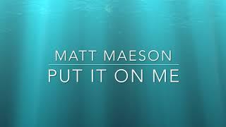 Put It On Me - Matt Maeson - Lyrics In Description