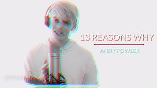 13 Reasons Why || Andy Fowler