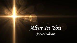 Alive In You - Jesus Culture Lyrics