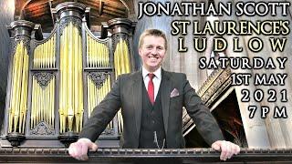 ST LAURENCE'S LUDLOW - JONATHAN SCOTT - ORGAN CONCERT - SATURDAY 1ST MAY 2021 7PM (UK TIME)