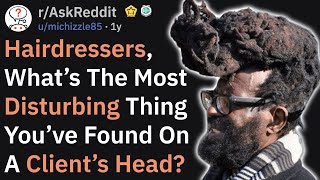 Hairdressers, What's The Worst Thing You've Found On A Client's Head? (AskReddit)
