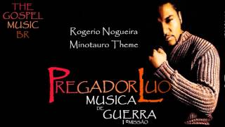 Pregador Luo - Rogerio Nogueira Minotauro Theme