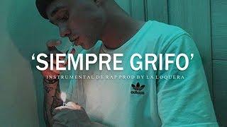 SIEMPRE GRIFO - BASE DE RAP / HIP HOP INSTRUMENTAL USO LIBRE (PROD BY LA LOQUERA 2019)