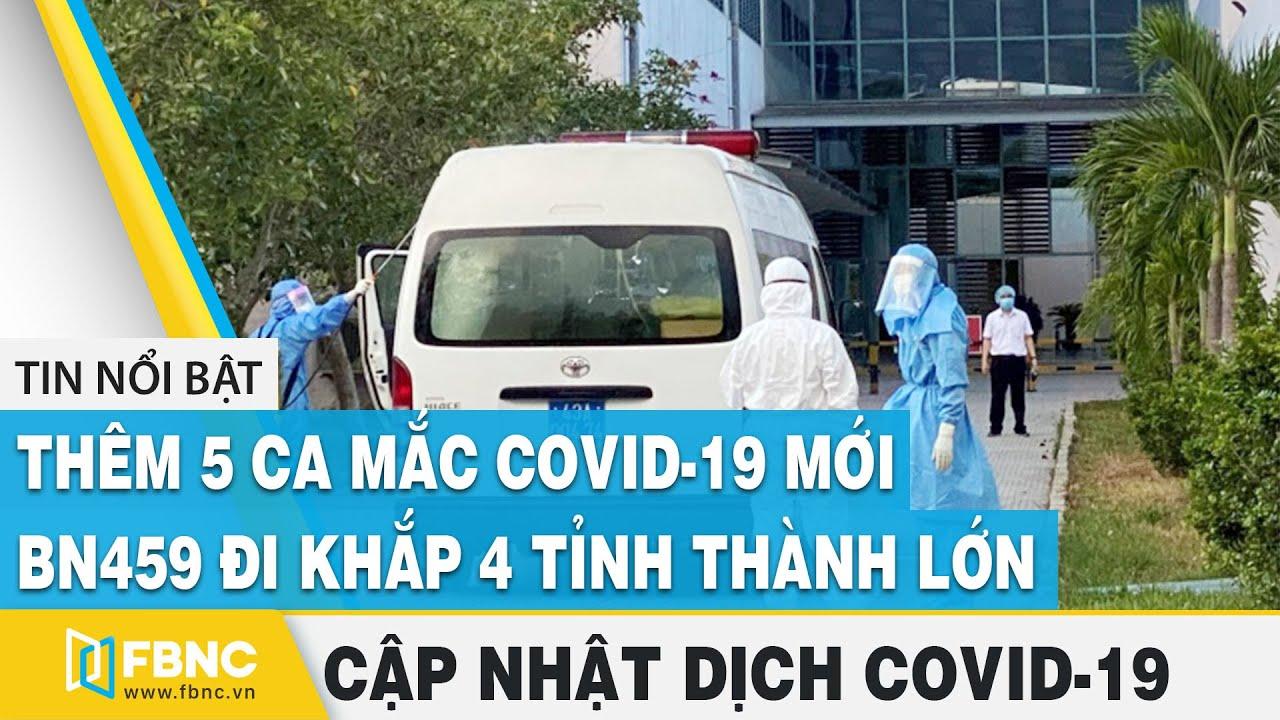 Tin tức dịch virus Corona tối ngày 30/7: 5 ca mắc covid-19 mới, BN 459 đi khắp 4 tỉnh thành lớn|FBNC