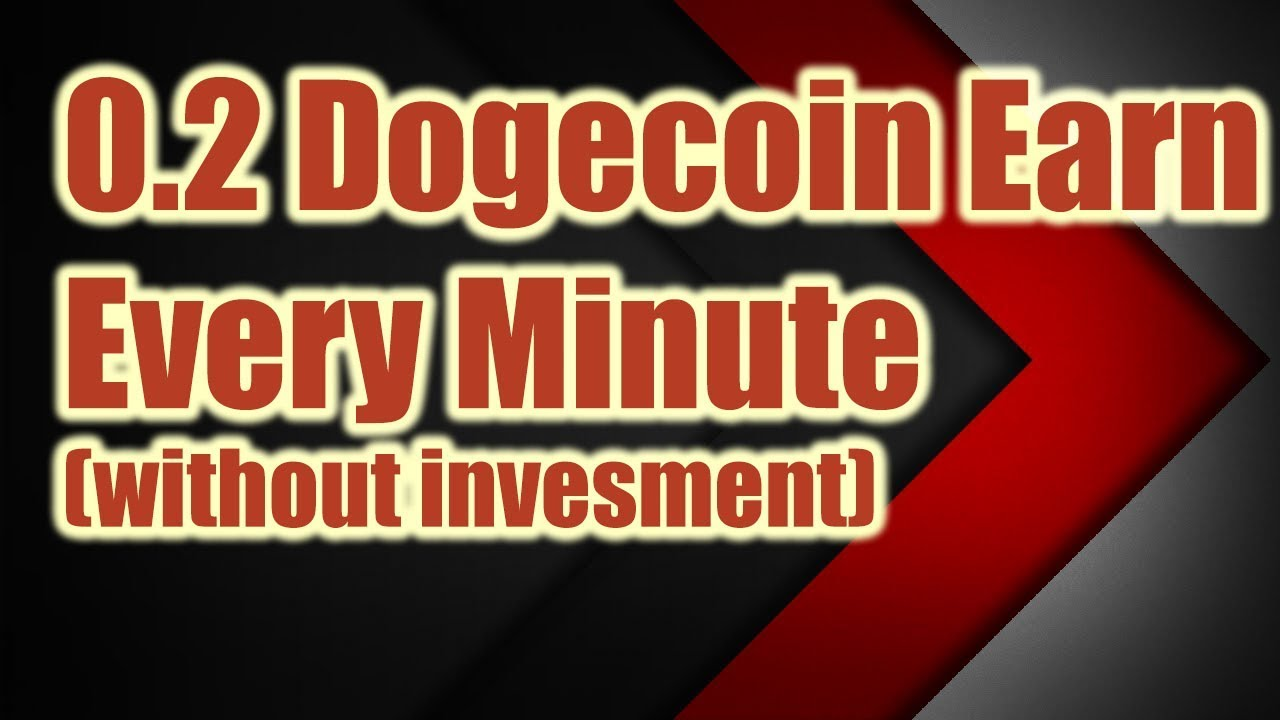 FREE EARN 0 2 DOGECOIN EVERY 0 MINUTE WITHOUT INVESTMENT