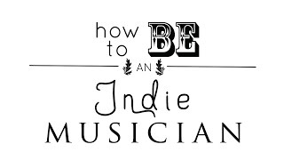 How To Be An Indie Musician - Pilot