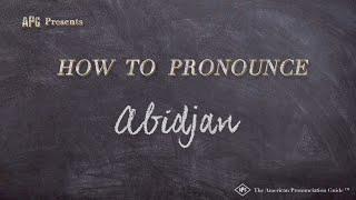 How To Pronounce Abidjan | Abidjan Pronunciation