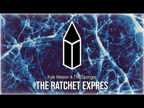 Kyle Watson & The Sponges - The Ratchet Express