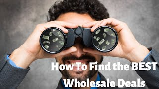 How To Find the BEST Wholesale Deals!