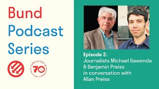 Bund Podcast Episode 2: Michael Gawenda and Benjamin Preiss