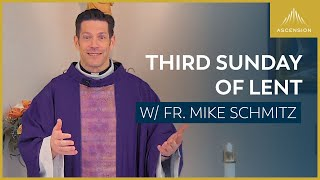 Third Sunday of Lent - Mass with Fr. Mike Schmitz