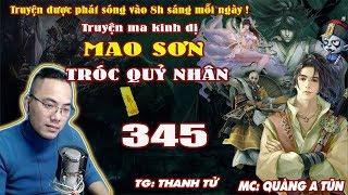 Mao Sơn Tróc Quỷ Nhân [ Tập 345 ] A Tỳ Địa Ngục - Truyện ma pháp sư- Quàng A Tũn