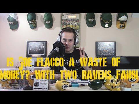 Is Joe Flacco a waste of money? With TWO Ravens fans MDLawSoHard2 & Josh!