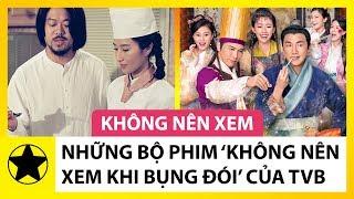 """Những Bộ Phim """"Không Nên Xem Khi Bụng Đói"""" Của TVB"""