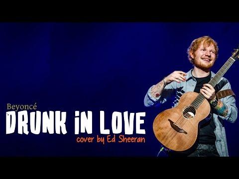 Ed Sheeran - Drunk In Love (Lyrics)