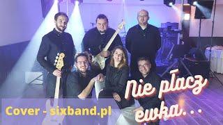 Nie płacz Ewka, cover - najlepszy zespół na wesele Six Band,  Bydgoszcz Toruń, Grudziądz, Żnin