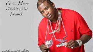 Gucci Mane - I Think I Love Her [remix]
