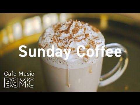 Sunday Coffee: Good Mood Jazz Music - Relax Cafe Instrumental Background Music to Study