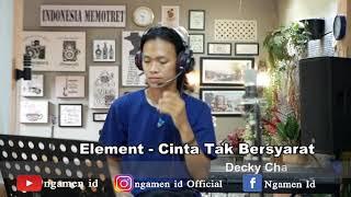 Element - Cinta Tak Bersyarat - Decky Chandra
