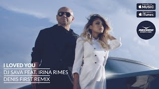 DJ Sava Feat Irina Rimes I Loved You Denis First Remix Record Dance Label