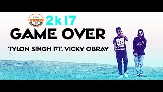 Game Over - Tylon Singh Ft. Vicky Obray Official Music Video | Latest Hindi Rap Song 2017 HD