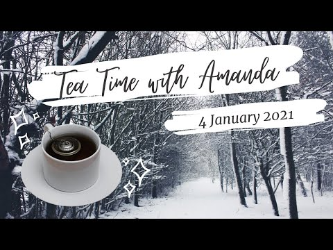 Tea Time with Amanda {4 January 2021}
