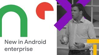 What's New and Next in Android Enterprise (Cloud Next '18)