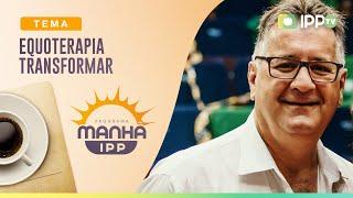 Equoterapia Transformar | Manhã IPP |Pedro Duduch | IPP TV