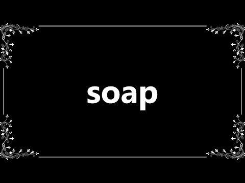 Soap - Meaning and How To Pronounce