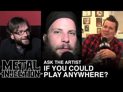 Ask The Artist: If You Could Play Anywhere (Not a Stage)... | Metal Injection