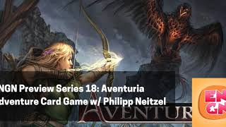 ENGN Preview Series 18 - Aventuria Adventure Card Game w/ Phillipp Neizel