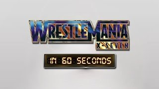 WrestleMania in 60 Seconds: WrestleMania X-Seven