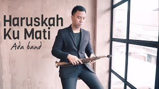 Haruskah Ku Mati - Ada Band Saxophone Cover by Desmond Amos