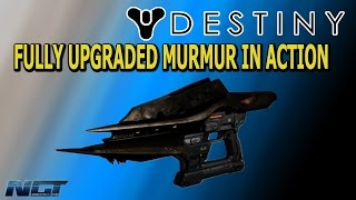 Destiny: FULLY UPGRADED MURMUR IN ACTION▐ Destiny Guide