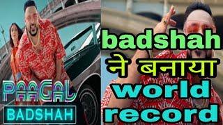 rapper badshah makes WORLD RECORD|badshah paagal song|latest hit song 2019