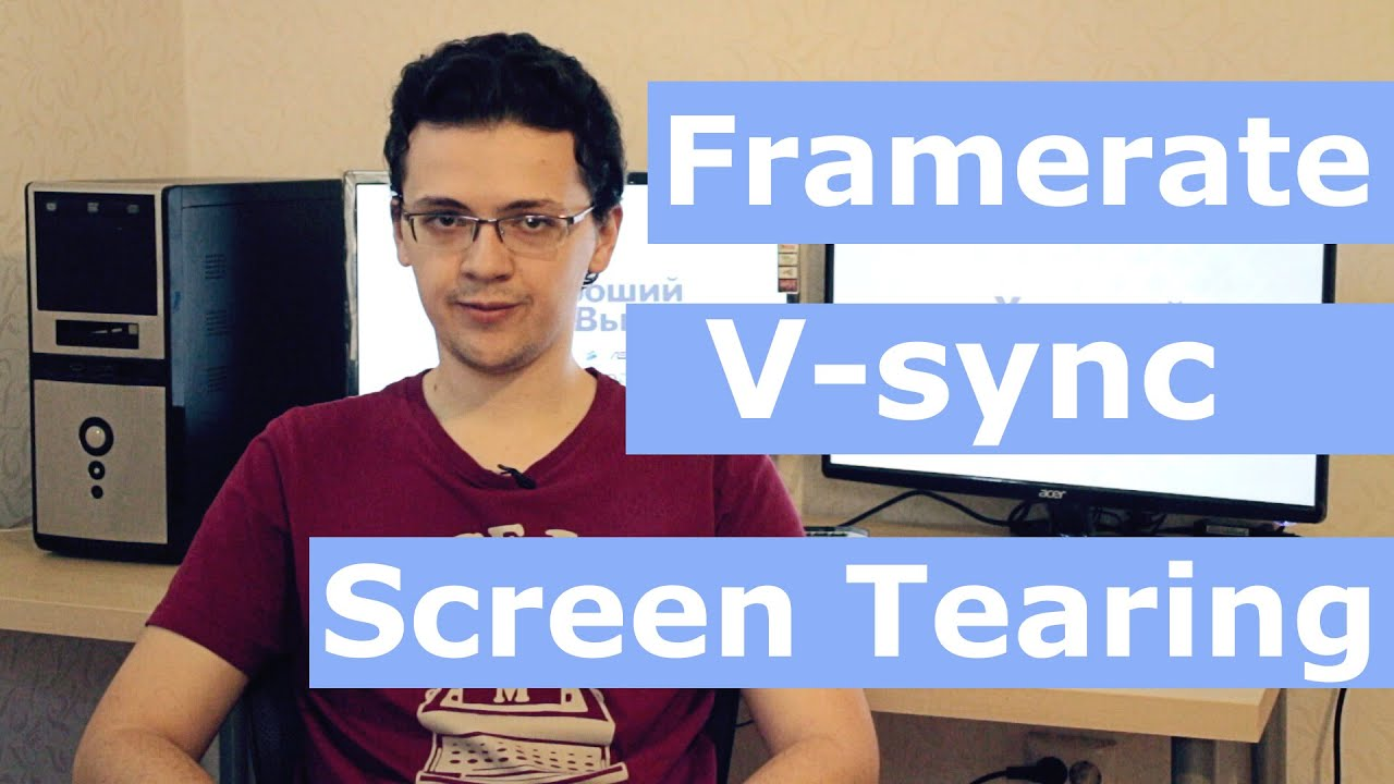 FPS, Framerate, V-sync & ScreenTearing