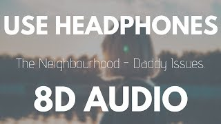 The Neighbourhood - Daddy Issues (8D AUDIO)