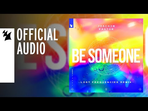 Joachim Pastor Feat. EKE - Be Someone (Lost Frequencies Remix)