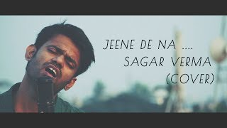"""Here is the heartbreaking & mesmerising cover of song """"jeene de na"""" by sagar verma abhishek prajapati produced ascore productions do listen and shar..."""