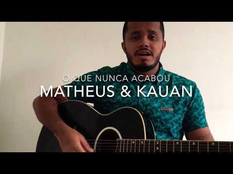 O que nunca acabou - Matheus e Kauan (Cover)