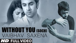 Without You (Soch) Full Video Song | Vaibhav Saxena Ft. Hardy Sandhu thumbnail